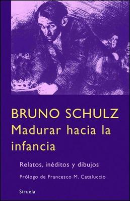 Madurar la infancia, de Bruno Schulz, en Siruela